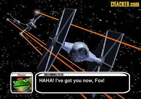 CRACKED.cOM Slippy INCOMINGFEEO HAHA! I've got you now, Fox!