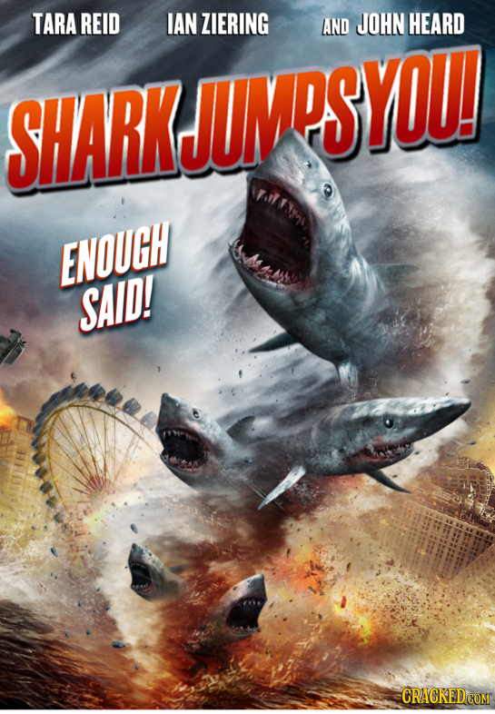 TARA REID IAN ZIERING AND JOHN HEARD SHARKJUMPSYOU! W. ) ENOUGH SAID!