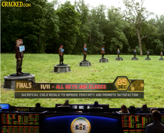 CRACKED.COM 95 FINALS 11/11 ALL BETS ARE CLOSED SEC SACRIFICIAL CHILD ROYALE TO IMPROVE POSITIVITY AND PROMOTE SATISFACTION 404 M