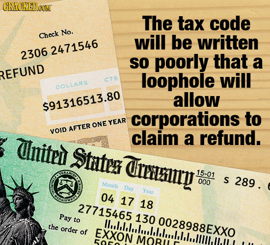CRACKED COM The tax code No. Check will be written 2471546 2306 SO poorly that a REFUND CTS loophole will DOLLARS allow $91316513.80 corporations to O