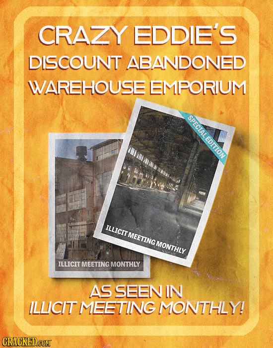 CRAZY EDDIE'S DISCOUNT ABANDONED WAREHOUSE EMPORIUM SPECIALEDITTON ILLICIT MEETING MONTHLY ILLICIT MEETING MONTHLY AS SEEN IN ILLICIT MEETING MONTHLY!