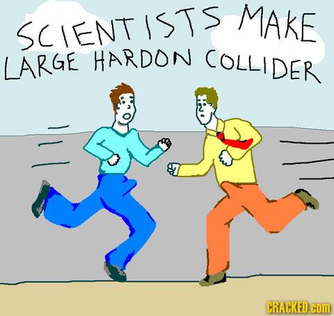 MAKE SCIENTISTS LARGE HARDON COLLIDER CRACKED.COM