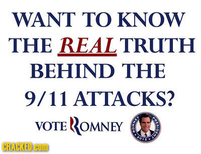WANT TO KNOW THE REAL TRUTH BEHIND THE 9/11 ATTACKS? VOTE ROMNEY E CRACKEDC COM