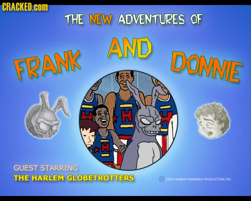 CRACKED.cOM THE NEW ADVENTURES OF AND DONNIE FRANK CI GUEST STARRING THE HARLEM GLOBETROTTERS I8 HANNAH BARBARAPRCDUCTION INC