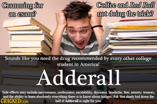 Cramming for Coffee and Red Bull an exam? not doing the trick? Sounds like you need the drug recommended by every other college student in America! Ad