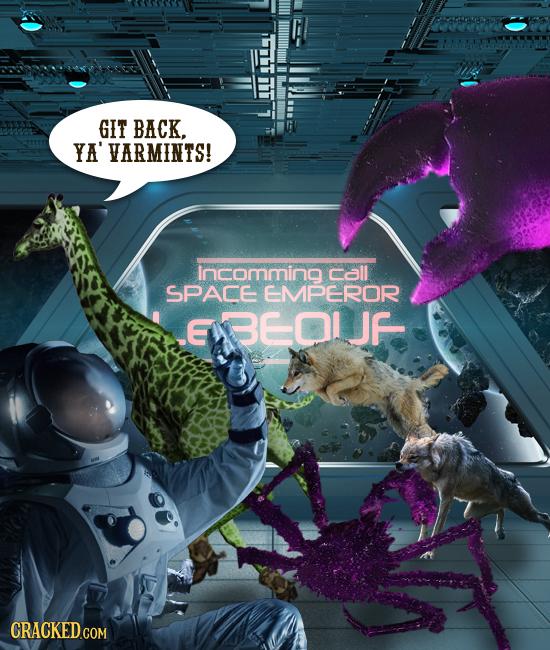 GIT BACK. YA' 'VARMINTS! Iincomming call SPACE EMPEROR EBEOIJF CRACKED COM