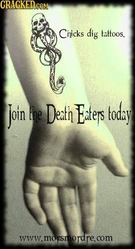 CRAGKED Chicks dig tattoos. Join the Death Eaters today www.morsmordre.com