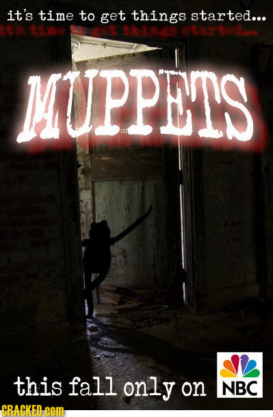 it's time to get things started... MUPPETS this fall only on NBC CRACKED.cOM