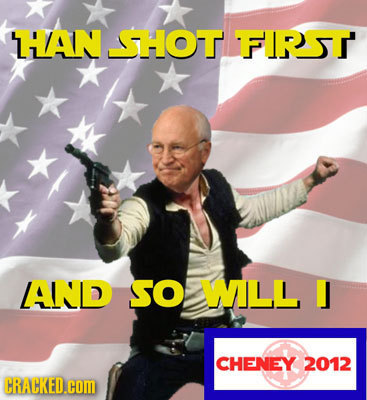 HAN SHOT. FIRST AND SO WILL CHENEY 2012 CRACKED.cCOM