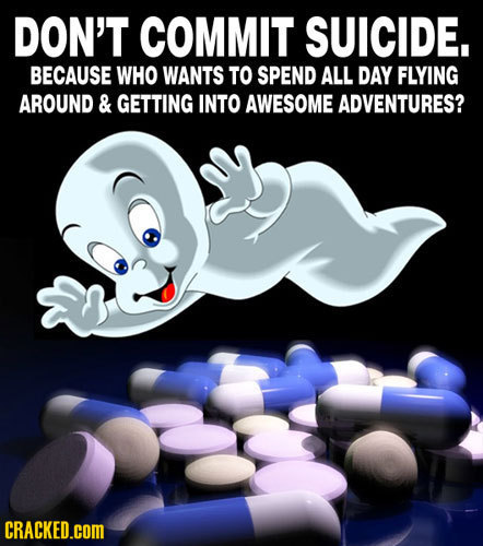 DON'T COMMIT SUICIDE. BECAUSE WHO WANTS TO SPEND ALL DAY FLYING AROUND & GETTING INTO AWESOME ADVENTURES? CRACKED.COM