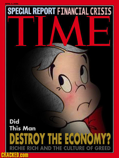 APRELS 206 SPECIAL REPORT FINANCIAL CRISIS TIME Did This Man DESTROY THE ECONOMY? RICHIE RICH AND THE CULTURE OF GREED CRACKED.COM