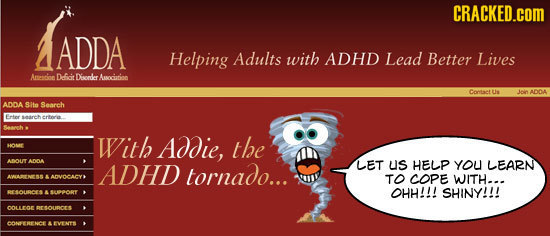 CRACKED.cOM ADDA Helping Adults with ADHD Lead Better Lives Areacioe D-fioit Diseedkrr Aacintion CortaerTr Us ADDA ADDA Sito Searh eter -141 ertore Wi