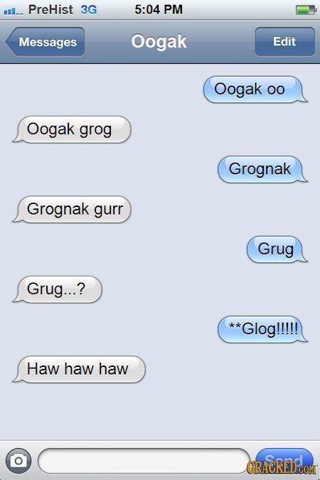 mil_. PreHist 3G 5:04 PM Messages Oogak Edit Oogak OO Oogak grog Grognak Grognak gurr Grug Grug...? **Glog!!!!! Haw haw haw CRACKED'CON