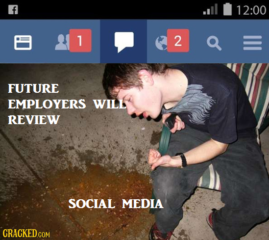 f .ill 12:00 1 2 Q FUTURE EMPLOYERS WILL REVIEW SOCIAL MEDIA CRACKED GOM