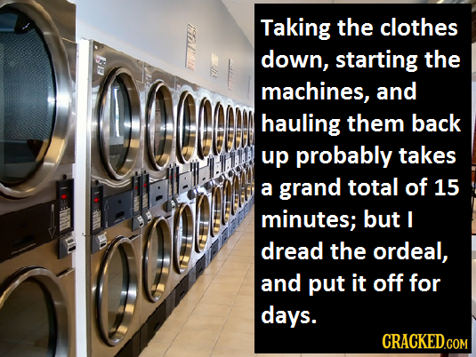 Taking the clothes down, starting the u! machines, and hauling them back up probably takes a grand total of 15 minutes; but I dread the ordeal, and pu