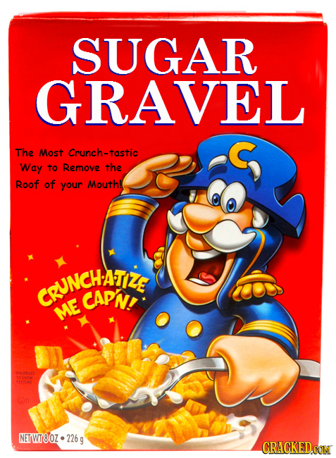 SUGAR GRAVEL The Most Crunch-tastic Way to Remove the Roof of your Mouth! CNGHATIZE CAPNE ME COD NETWT8OZ.226 CRACKED CON