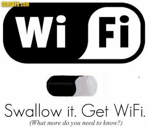 Wi Fi Swallow it. Get WiFi. (What more do you need to know?)