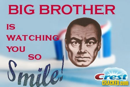 BIG BROTHER IS WATCHING YOU sO mile: Crest CRACKED.COM