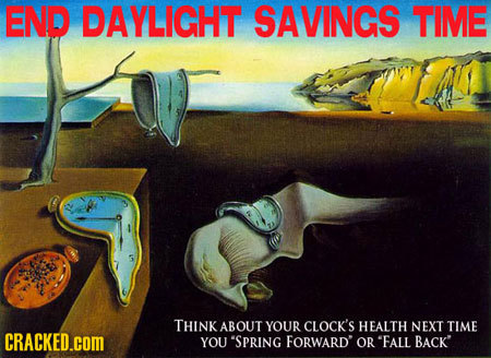 END DAYLIGHT SAVINGS TIME THINK ABOUT YOUR CLOCK'S HEALTH NEXT TIME CRACKED cOM YOU 'SPRING FORWARD' OR EALL BACK'
