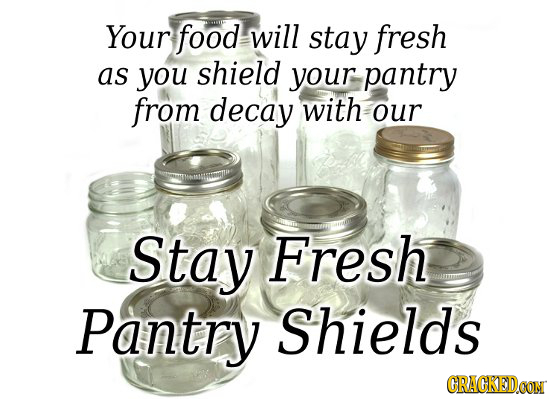 Your food will stay fresh as you shield your pantry from decay with our Stay Fresh Pantry Shields CRACKEDOON