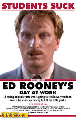 STUDENTS SUCK uY ONES ED ROONEY'S DAY AT WORK A caring administrator who's going to rench every student, even if he winds up having fo kill the little