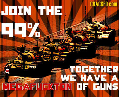 CRACKED.COM JOIN THE 99% IB TOGETHER WE HAVE A MEGAFUCKTON OF GUNS