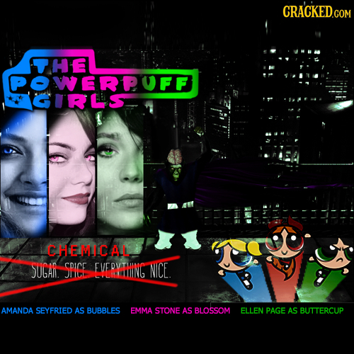 CRACKED.COM THE POWERPUFF GIRLS CHELLCAL SUGA SRICE cDicE FVERVTW EVERIING NICE AMANDA SEYFRIED AS BUBBLES EMMA STONE AS BLOSSOM ELLEN PAGE AS BUTTERC