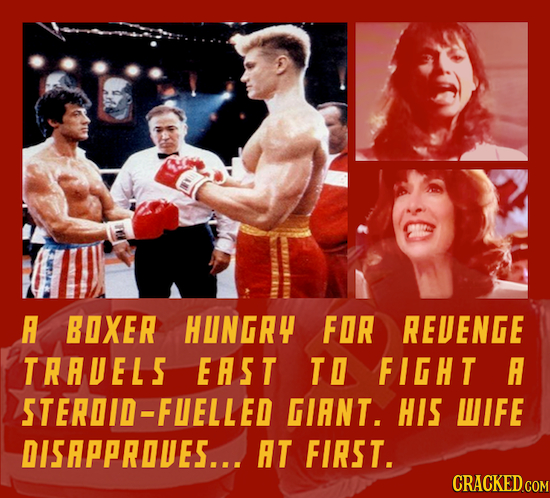 A BOXER HUNGRH FOR REUENGE TRAUELS EAST TO FIGHT A STEROID-FIELLED GIANT. HIS WIFE DISAPPROUES... AT FIRST. CRACKED.COM