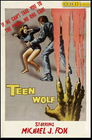 TO CRACKED.COR YOU TAKE CAN! ONE CAN'T HE IF P.ND THE TEEN WOLF STARRING MICHAEL J. FOX
