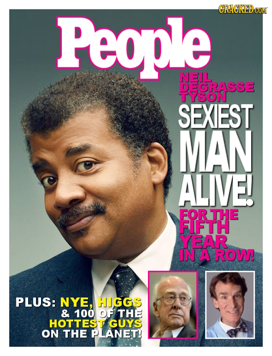 People CRACKEDCON NEIL DEGRASSE TYSON SEXIEST MAN ALIVE! FOR THE FIFTH YEAR IN A ROW PLUS: NYE, HIGGS & 100 OF THE HOTTEST GUYS ON THE PLANET!