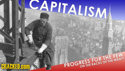 CAPITALISM FEW THE FEW FOr THE MANYY OF CRACKED.com PROGRESS THE BACKe ON