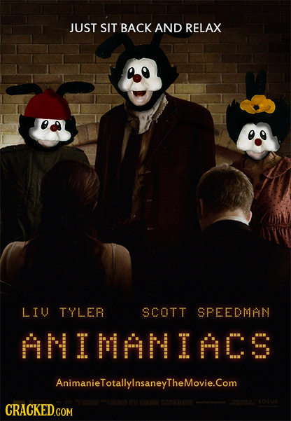 JUST SIT BACK AND RELAX LIU TYLER SCOTT SPEEDMAN ANIMANIACS AnimanieTotallylnsaneyTheMovie.Com ROGUE