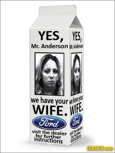 YES, YES, Mr. Anderson Mr. Anderson we have your have youl HE WIFE. WIFE, Ford inet visit the dealer the dealer for further ist turther instructions f