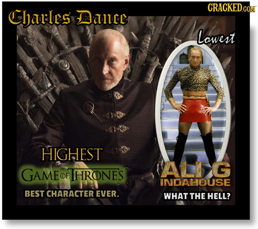 CRACKED.CON Charls Dance Lowert HIGHEST ALLG GAME OF THRONES NDAHHOUSE BEST CHARACTER EVER. WHAT THE HELL?