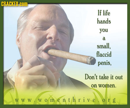 CRACKED com If life hands you a small, flaccid penis, Don't take it out on women. wwW womenthrive