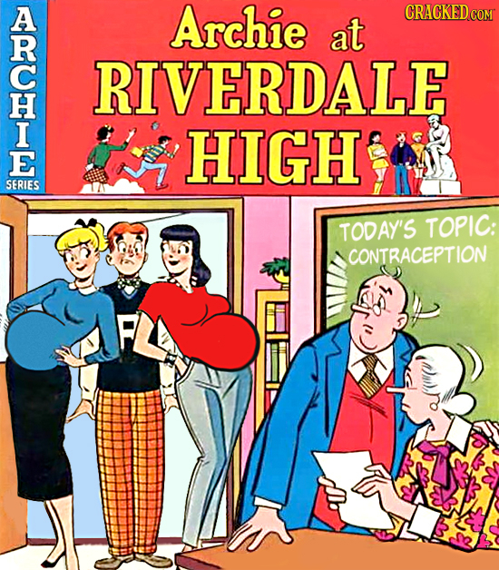 A Archie CRACKED COM at RIVERDALE I HIGH SERIES TODAY'S TOPIC: CONTRACEPTION