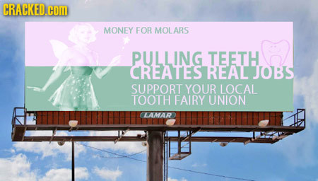 CRACKED.cOM MONEY FOR MOLARS PULLING TEETH CREATES REAL JOBS SUPPORT YOUR LOCAL TOOTH FAIRY UNION CLAMAR