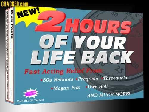 CRACKED.COM NEW! HOURS >E OF YOUR LIFE BACK 25 Fast Acting Relice PRO: 80s Reboots Prequels Threequels Megan Fox Uwe Boll AND MUCH MOREL Contains 24 T