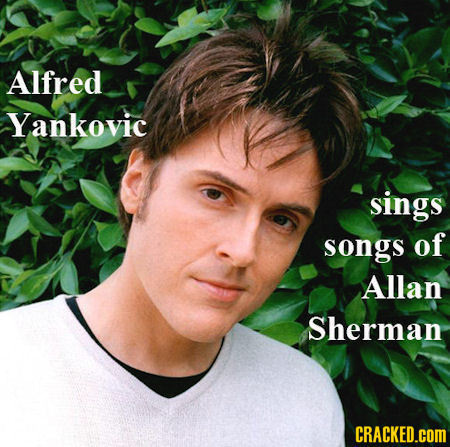 Alfred Yankovic sings songs of Allan Sherman CRACKED.COM