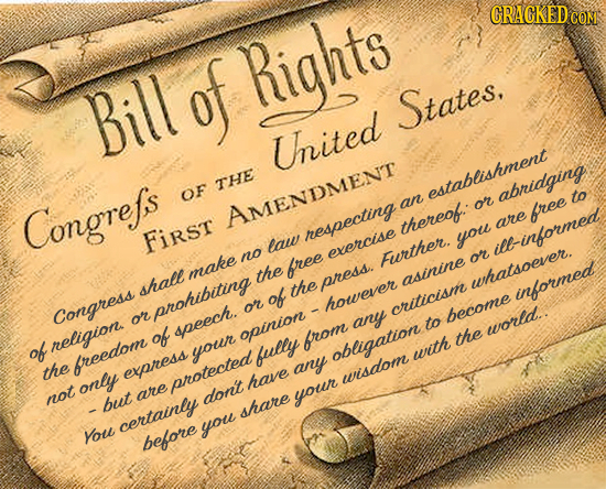 GRAGKED CO Bill of Rights States, Uited THE OF establishment abridging to an or Congrefs AMENDMENT free thereof: are First hespecting law you el-infor