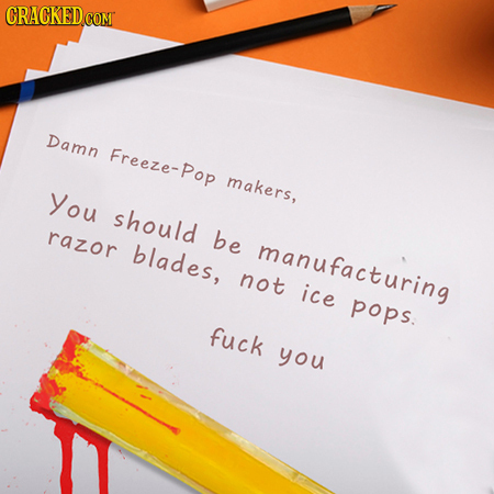 Damn Freeze-Pop makers, You should razor be blades, manufacturing not ice pops. fuck you