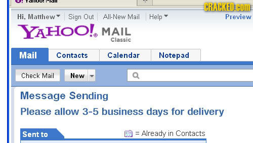 CRACKED. COME Hi. Matthew Sign Out All-New Mail Help Preview YAHOO!. MAIL Classic Mail Contacts Calendar Notepad Check Mail New Message Sending Please