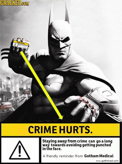CRAGKEDCOMT CRIME HURTS. Staying away from crime can go a long way towards avoiding getting punched in the face. A friendly reminder from Gotham Medic