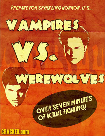 PREPARE FORSPARKLING HORROR. IT'S... VAMPKRES VS. WEREWWOLVES MINUTES SEVEN OVER FIGHTNG! OFACTUAL CRACKED.COM