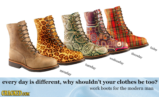 00000 friday thursday wednesday tuesday monday every day is different, why shouldn't your clothes be too? work boots for the modern man CRACKEDCONT
