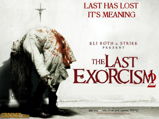 LAST HAS LOST IT'S MEANING ELI ROTH 6 STRIKE PRESENT LAST THE EXORCISM LOMsgarK WWWTHELASTEXONCISM.COOK