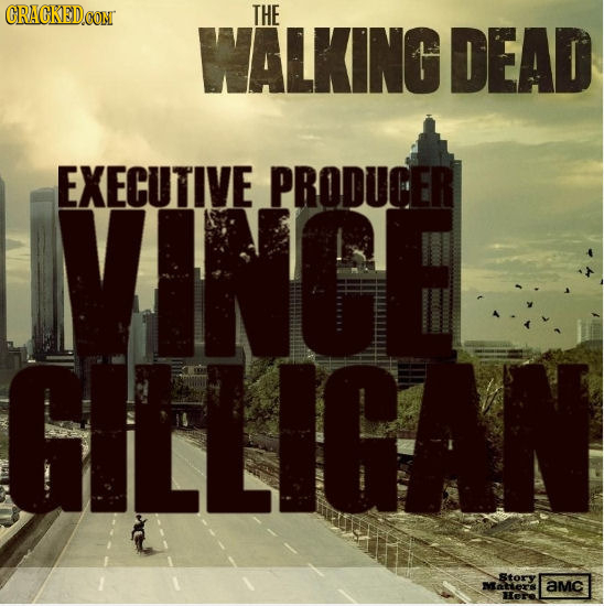 CRACKED.CON THE WALKING DEAD EXECUTIVE VINGE PRODUCER GILLIGAN Story atlers aMc