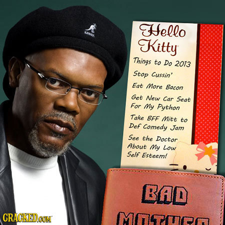 Hello Kitty Things to Do 2013 Stop Cussin' Eat More Bacon Get New Car Seat For My Python Take BFE Mitt to Def comedy Jam See the Doctor About My Low S
