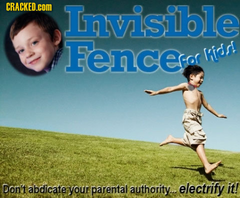 CRACKED.cOM Invisible Fenceco Kids! Don't abdicate your parental authority... electrify it!