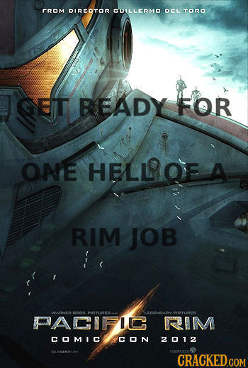 FROM DIRECTOR GLLERMD DEL TORO GET BEADY FOR ONE HELLOE A RIM JOB WANE pncye OTLS LECENOASY PCTLTES PACIFIC RIM COMIC CON 2012 LENNLY